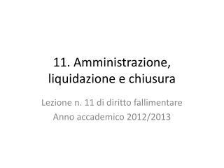 11. Amministrazione, liquidazione e chiusura
