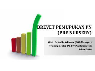 BREVET  PEMUPUKAN PN  (PRE NURSERY)
