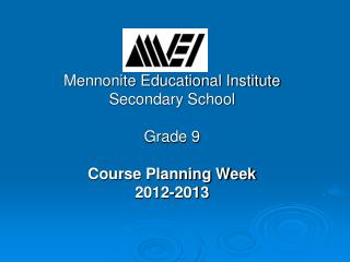Mennonite Educational Institute Secondary School Grade  9 Course Planning Week 2012-2013