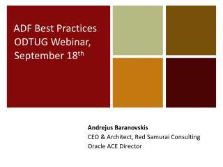 ADF Best Practices ODTUG Webinar, September 18 th