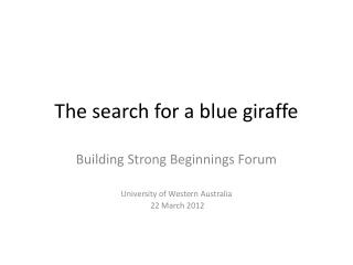The search for a blue giraffe