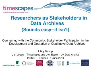 Researchers as Stakeholders in Data Archives (Sounds easy--it isn't)