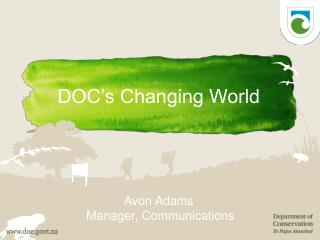 DOC's Changing World Avon Adams   Manager, Communications