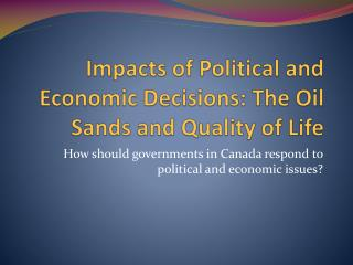 Impacts of Political and Economic Decisions: The Oil Sands and Quality of Life