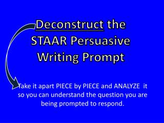 Deconstruct  the STAAR Persuasive Writing Prompt
