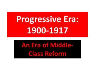 Progressive Era: 1900-1917