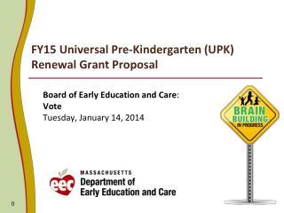 FY15 Universal Pre-Kindergarten (UPK) Renewal Grant Proposal