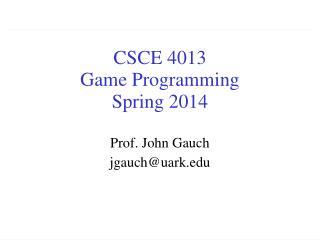 CSCE 4013 Game Programming Spring 2014