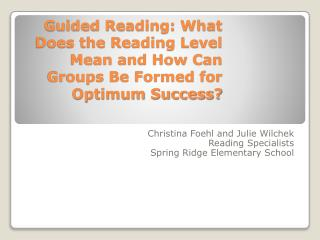 Christina Foehl and Julie Wilchek Reading Specialists Spring Ridge Elementary School