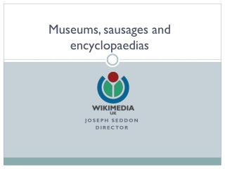 Museums, sausages and encyclopaedias