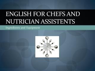 English for chefs and  Nutrician  assistents