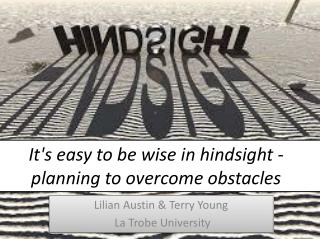 It's easy to be wise in hindsight - planning to overcome obstacles