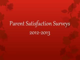 Parent Satisfaction Surveys 2012-2013
