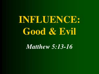 INFLUENCE: Good  & Evil