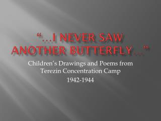 """…I Never saw another butterfly…"""