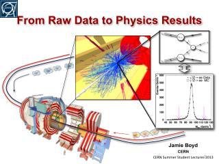 Jamie Boyd CERN CERN Summer Student Lectures  2013