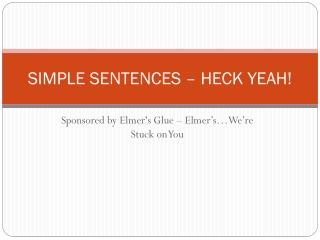 SIMPLE SENTENCES – HECK YEAH!