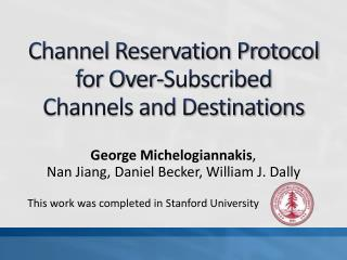 Channel Reservation Protocol for Over-Subscribed Channels and Destinations