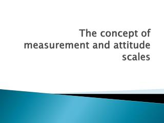The concept of measurement and attitude scales