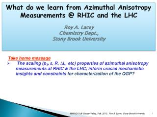 What do we learn from Azimuthal  Anisotropy Measurements  @  RHIC  and the LHC Roy  A.  Lacey