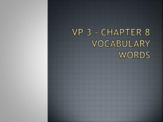 Vp  3 - Chapter 8 Vocabulary Words