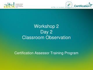 Workshop 2 Day 2 Classroom Observation Certification Assessor Training Program