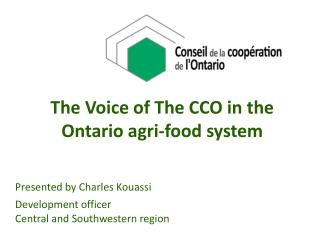 The Voice of The CCO in the  Ontario  agri -food  system