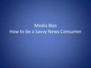 Media Bias How to be a Savvy News Consumer