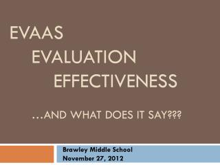 EVAAS 	EVALUATION 		EFFECTIVENESS …AND WHAT DOES IT SAY???