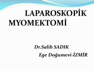 LAPAROSKOPİK    MYOMEKTOMİ Dr.Salih  SADIK