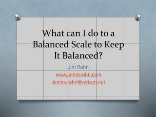 What can I do to a Balanced Scale to Keep It Balanced?