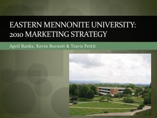 Eastern Mennonite university: 2010 Marketing Strategy