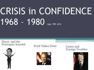 CRISIS in  CONFIDENCE 1968  – 1980  (pgs. 598 –623)