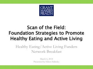 Scan of the Field:  Foundation Strategies to Promote Healthy Eating and Active Living