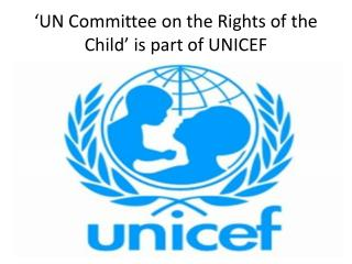 'UN  Committee on the Rights of the  Child' is part of UNICEF