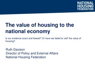 Ruth Davison Director of Policy and External Affairs National Housing Federation