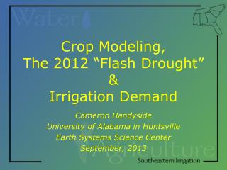 "Crop  Modeling, The 2012 ""Flash Drought"" & Irrigation Demand"