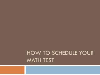 How to schedule your math test
