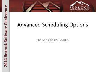 Advanced Scheduling Options
