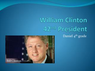 William Clinton 42 nd  President