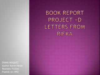 BOOK REPORT PROJECT =D LETTERS FROM RIFKA