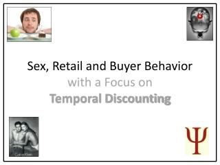 Sex, Retail and Buyer Behavior with a Focus on Temporal Discounting