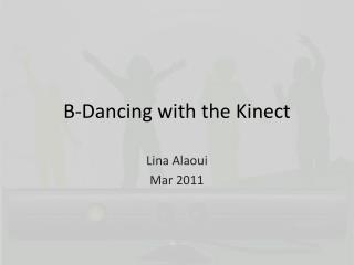 B-Dancing with the  Kinect