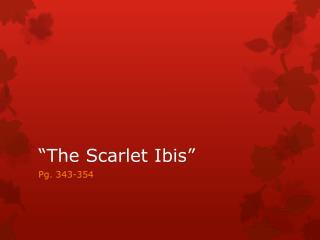 """The Scarlet Ibis"""