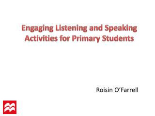 Engaging Listening and Speaking A ctivities for Primary Students