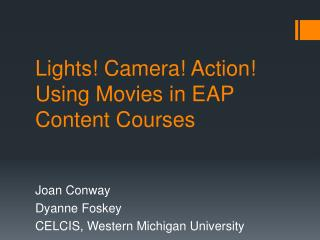 Lights! Camera! Action!   Using Movies in EAP Content Courses
