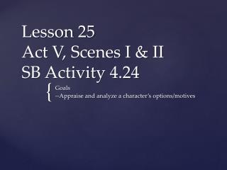 Lesson 25 Act V, Scenes I & II SB Activity 4.24