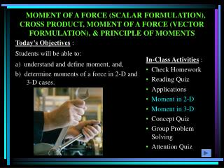 In-Class Activities : Check Homework Reading Quiz Applications Moment in 2-D Moment in 3-D