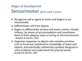Stages of Development Sensorimotor (birth until 2 years)