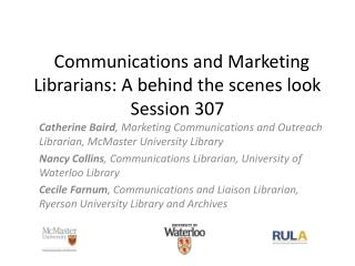 Communications and Marketing Librarians: A behind the scenes look Session 307